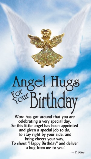 """Give our sparkling Angel Hugs For Your Birthday lapel pin to someone special to wish them a very Happy Birthday. Birthdays are a time for celebration, it's the one day out of the year where it's all about you! Birthdays are like a personal holiday all for you. Help spread the word that someone special is celebrating a birthday with our Angel Hugs For Your Birthday pin. What better way to say Happy Birthday than to give a hug from an angel on their special day. Our Angel Hugs For Your Birthday lapel pin is available in assorted colors of hand painted glitter epoxy that creates a very sparkling effect. This angel pin has a fan shaped dress with outstretched wings and praying hands is layered in a 14Kt gold finish. This Angel Hugs For Your Birthday pin comes on a colorful greeting card that can be used as a gift card and has a thought provoking verse with a """"To and From"""" on the back so you can sign and address this special gift. Verse Angel Hugs For Your Birthday Word has got around that you are celebrating a very special day, So this little angel has been appointed and given a special job to do, To stay right by your side, and bring cheers your way, To shout """"Happy Birthday"""" and deliver a hug from me to you!"""